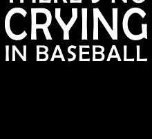 THERE'S NO CRYING IN BASEBALL by BADASSTEES