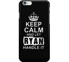 Keep Calm and Let Ryan - T - Shirts & Hoodies iPhone Case/Skin