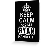 Keep Calm and Let Ryan - T - Shirts & Hoodies Greeting Card