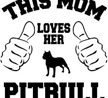 THIS MOM LOVES HER PITBULL by fancytees