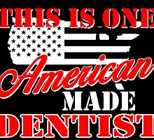 THIS IS ONE AMERICAN MADE DENTIST by fancytees