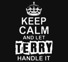 Keep Calm and Let Terry - T - Shirts & Hoodies  by anjaneyaarts
