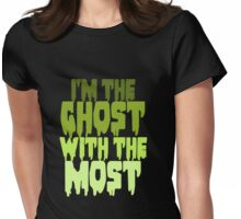 I'm The Ghost With The Most  Womens Fitted T-Shirt