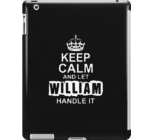 Keep Calm and Let William - T - Shirts & Hoodies iPad Case/Skin