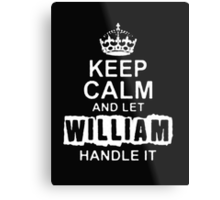 Keep Calm and Let William - T - Shirts & Hoodies Metal Print