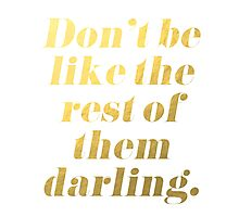 Don't Be Like the Rest of Them Darling Faux Gold Foil Photographic Print