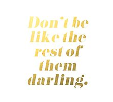 Don't Be Like the Rest of Them Darling Faux Gold Foil by tshirtstylist