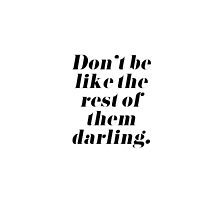 Don't Be Like the Rest of Them Darling by tshirtstylist