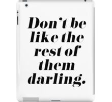 Don't Be Like the Rest of Them Darling iPad Case/Skin