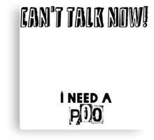 I need a poo! Canvas Print