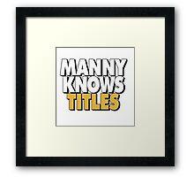 Manny Knows Titles Framed Print