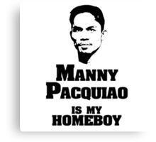 Manny IS My Homeboy Canvas Print