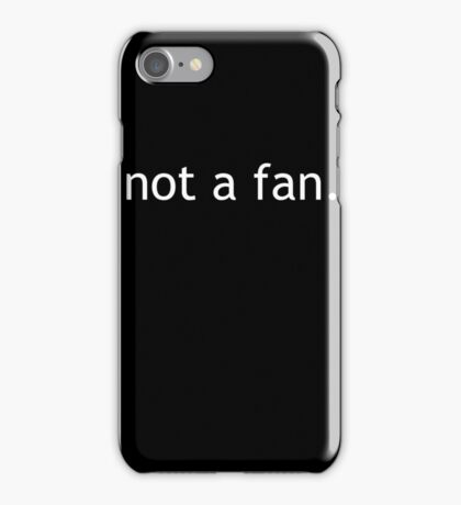 not a fan iPhone Case/Skin