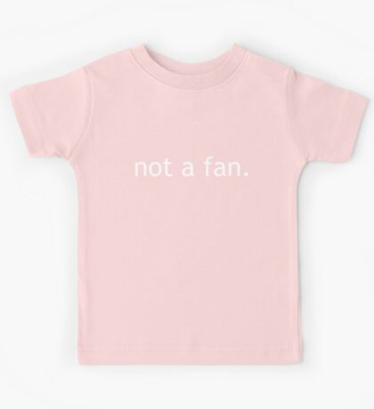 not a fan Kids Tee