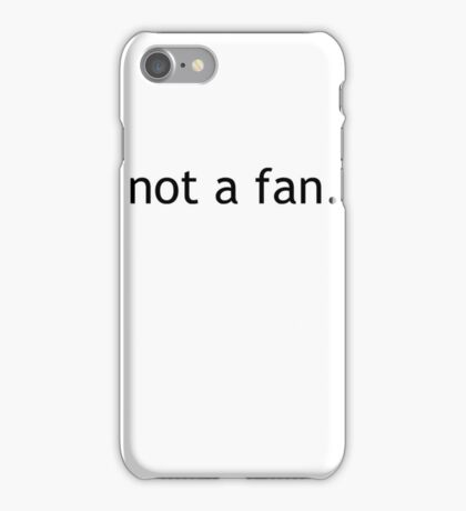 not a fan - black iPhone Case/Skin