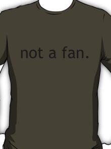 not a fan - black T-Shirt