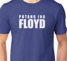 Putang Ina Floyd Unisex T-Shirt
