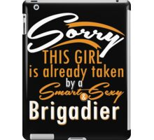 """""""Sorry This Girl is already taken by a Smart & Sexy Brigadier"""" Collection #80071 iPad Case/Skin"""