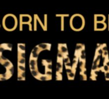 Born to be sigma Sticker