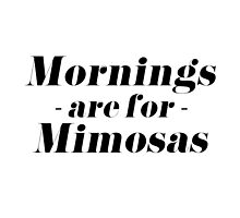Mornings are for Mimosas  by tshirtstylist