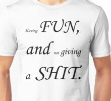 Having fun, and not giving a shit - Canadian MGTOW motto Unisex T-Shirt
