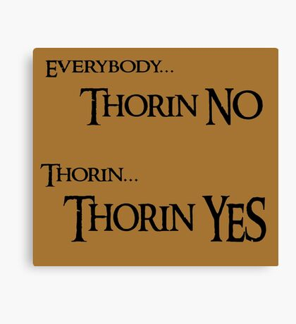 Thorin NO, Thorin YES Canvas Print