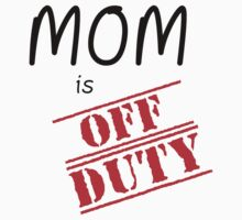 MOM IS OFF DUTY Kids Tee
