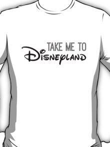 Take Me To Disneyland in black T-Shirt