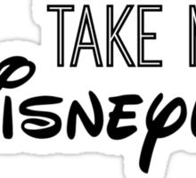 Take Me To Disneyland in black Sticker