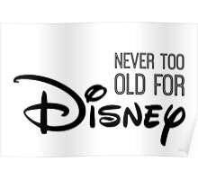 Never Too Old For Disneyland in black Poster