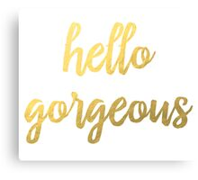 Hello Gorgeous Faux Gold Foil  Canvas Print