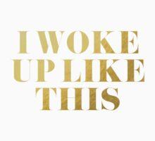 I Woke Up Like This by tshirtstylist