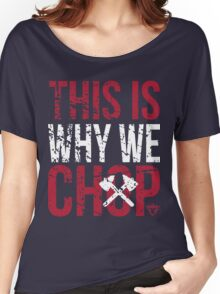 This is Why We Chop Women's Relaxed Fit T-Shirt