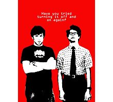 IT Crowd, have you tried turning it off and on again? Photographic Print