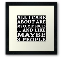 All I Care About Is My Comic Books... And Like Maybe 3 People - Custom Tshirts Framed Print