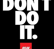Don't do it. Relax 2, Nike by monsterplanet