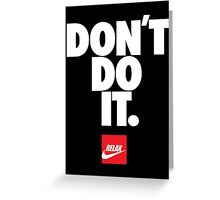 Don't do it. Relax 2, Nike Greeting Card