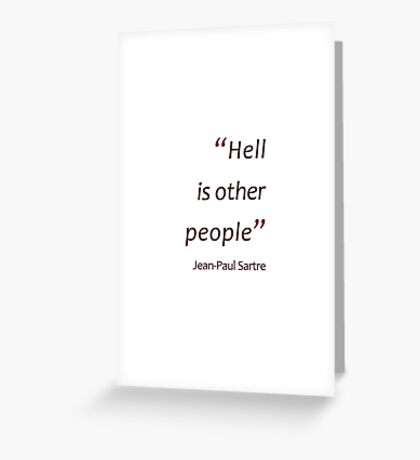 Sartre - hell is other people (Amazing Sayings) Greeting Card