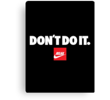 Don't do it. Relax, Nike Canvas Print