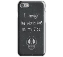 I thought the world was on my side iPhone Case/Skin