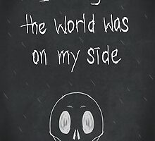 I thought the world was on my side by JBaE