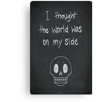 I thought the world was on my side Canvas Print