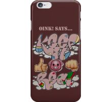 Oink! Says...Keep it Real iPhone Case/Skin