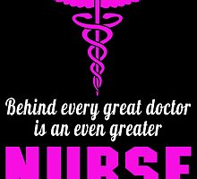 BEHIND EVERY GREAT DOCTOR IS AN EVEN GREATER NURSE by BADASSTEES