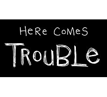 here comes trouble (white writing) Photographic Print