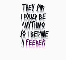 Becoming a feeder Unisex T-Shirt