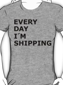 Every Day I'm Shipping T-Shirt