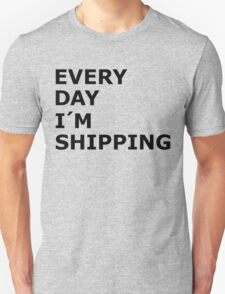 Every Day I'm Shipping Unisex T-Shirt