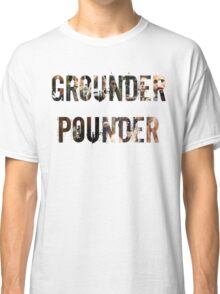 Grounder Pounder Classic T-Shirt