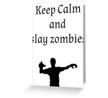 Keep Calm and Slay Zombies Greeting Card